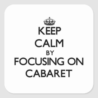 Guarde la calma centrándose en cabaret colcomanias cuadradas personalizadas