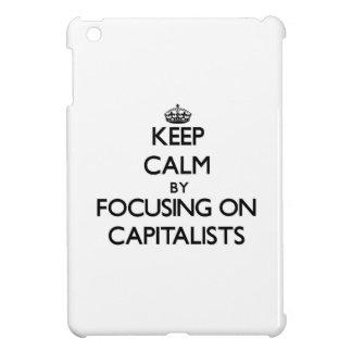 Guarde la calma centrándose en capitalistas