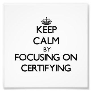 Guarde la calma centrándose en certificar fotografias