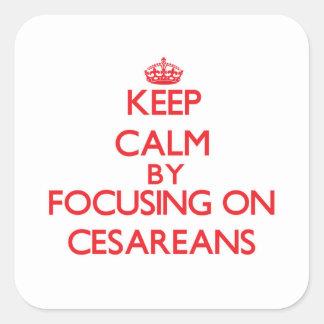 Guarde la calma centrándose en Cesareans Pegatina Cuadrada