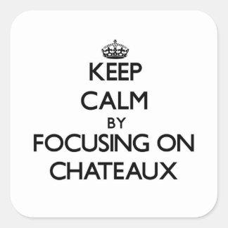 Guarde la calma centrándose en Chateaux Pegatina Cuadrada