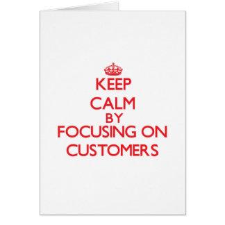 Guarde la calma centrándose en clientes tarjeta de felicitación