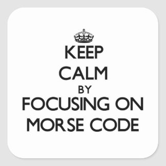 Guarde la calma centrándose en código Morse Pegatina Cuadrada