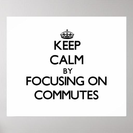 Guarde la calma centrándose en Commutes Posters