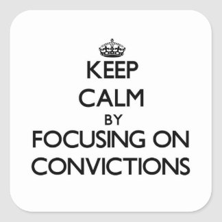 Guarde la calma centrándose en convicciones