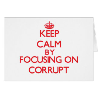 Guarde la calma centrándose en Corrupt Tarjeton