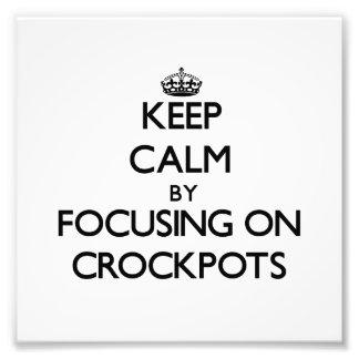 Guarde la calma centrándose en Crockpots Arte Fotográfico