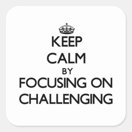 Guarde la calma centrándose en desafiar pegatinas cuadradas personalizadas