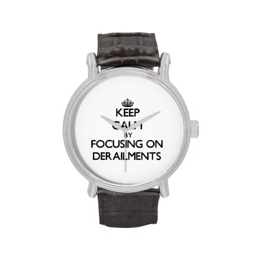 Guarde la calma centrándose en descarrilamientos relojes