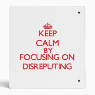 Guarde la calma centrándose en Disreputing