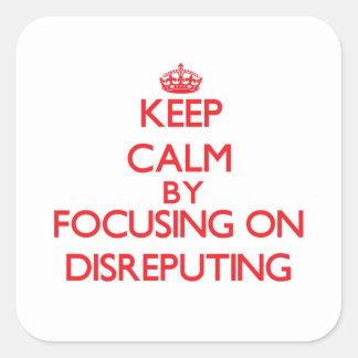 Guarde la calma centrándose en Disreputing Calcomanías Cuadradases