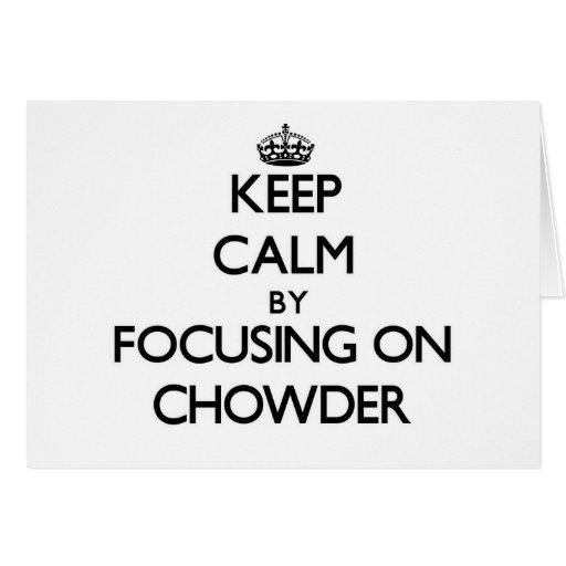 Guarde la calma centrándose en el Chowder Tarjeta