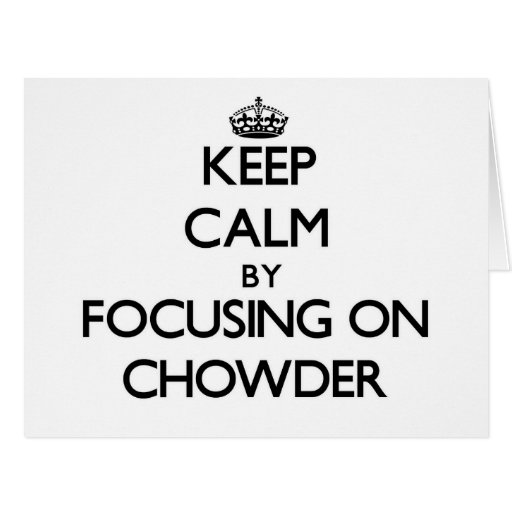Guarde la calma centrándose en el Chowder Tarjetón