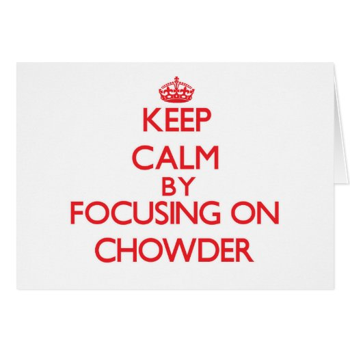 Guarde la calma centrándose en el Chowder Tarjetas