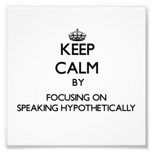 Guarde la calma centrándose en el discurso hipotét impresión fotográfica