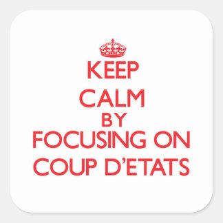 Guarde la calma centrándose en el golpe D'Etats Pegatina Cuadrada