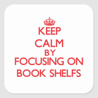 Guarde la calma centrándose en el libro Shelfs Pegatinas Cuadradases Personalizadas