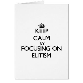 Guarde la calma centrándose en ELITISMO Tarjeta De Felicitación