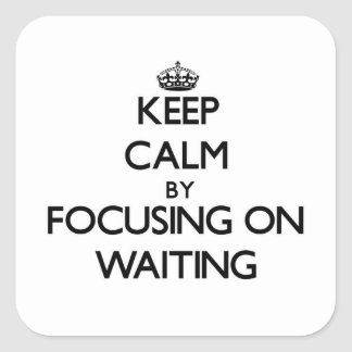 Guarde la calma centrándose en esperar calcomanía cuadradas personalizadas