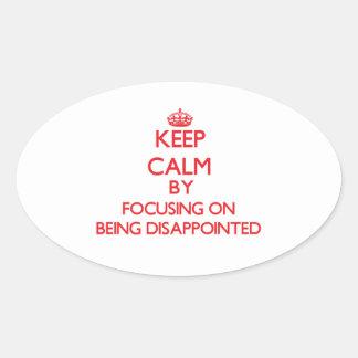 Guarde la calma centrándose en estar decepcionado colcomanias oval personalizadas