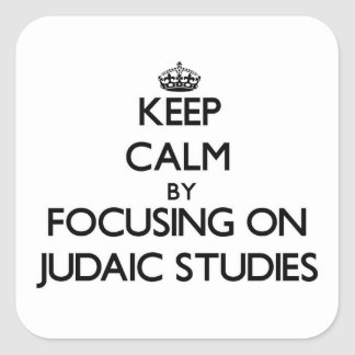 Guarde la calma centrándose en estudios judaicos calcomanía cuadrada