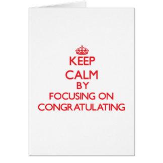 Guarde la calma centrándose en felicitar tarjeta