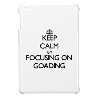 Guarde la calma centrándose en Goading
