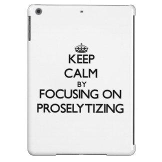 Guarde la calma centrándose en hacer proselitismo