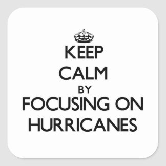 Guarde la calma centrándose en huracanes pegatina cuadrada