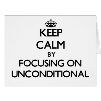 Guarde la calma centrándose en incondicional