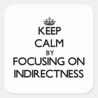 Guarde la calma centrándose en Indirectness Pegatina Cuadrada