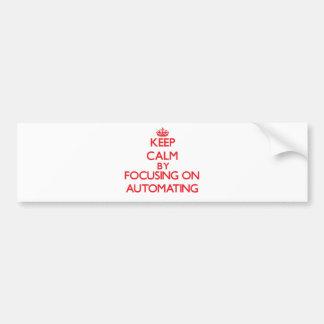 Guarde la calma centrándose en la automatización pegatina de parachoque