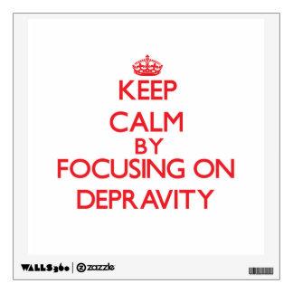 Guarde la calma centrándose en la depravación