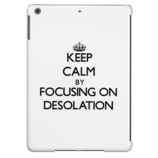 Guarde la calma centrándose en la desolación