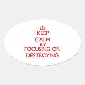 Guarde la calma centrándose en la destrucción colcomanias oval personalizadas