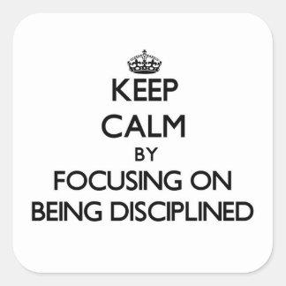 Guarde la calma centrándose en la disciplina