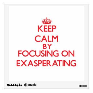 Guarde la calma centrándose en la EXASPERACIÓN