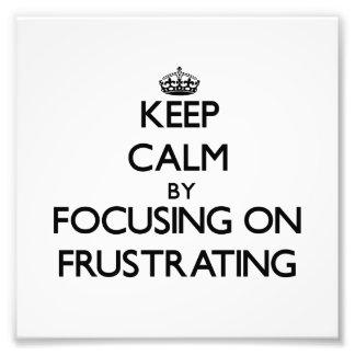 Guarde la calma centrándose en la frustración impresiones fotográficas