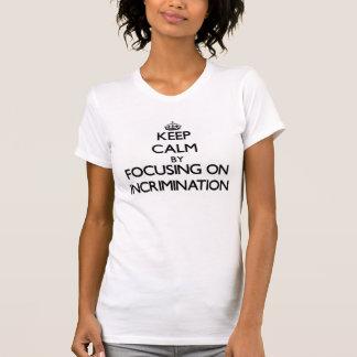 Guarde la calma centrándose en la incriminación t-shirts