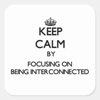 Guarde la calma centrándose en la interconexión pegatinas cuadradas personalizadas