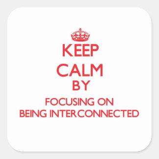 Guarde la calma centrándose en la interconexión calcomanía cuadradas personalizada