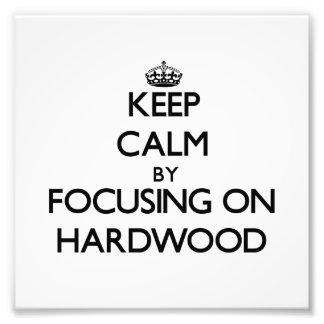 Guarde la calma centrándose en la madera dura impresiones fotograficas