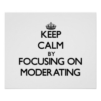 Guarde la calma centrándose en la moderación poster