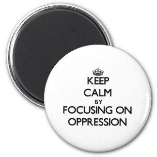 Guarde la calma centrándose en la opresión