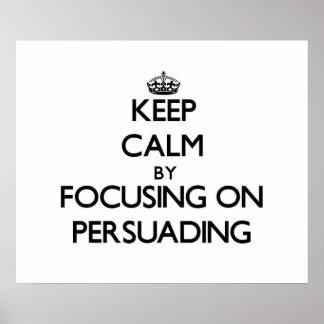 Guarde la calma centrándose en la persuasión
