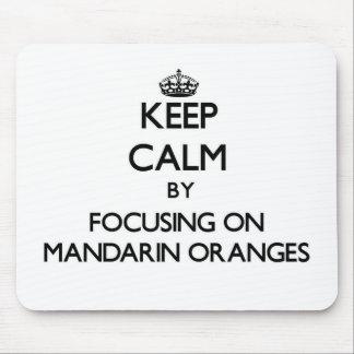 Guarde la calma centrándose en las mandarinas alfombrillas de ratones