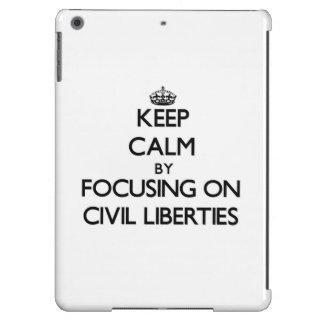 Guarde la calma centrándose en libertades civiles