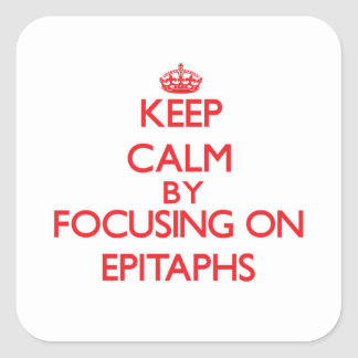 Guarde la calma centrándose en los EPITAFIOS Calcomanías Cuadradass Personalizadas