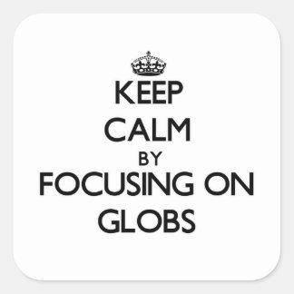 Guarde la calma centrándose en los Globs Calcomania Cuadrada Personalizada