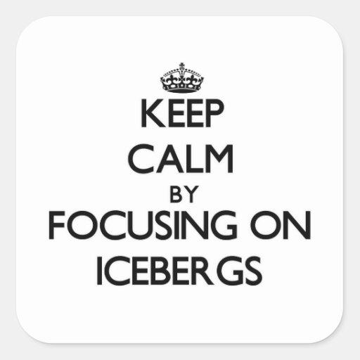 Guarde la calma centrándose en los icebergs calcomanias cuadradas